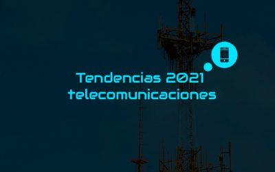 Tendencias 2021 en telecomunicaciones
